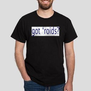Got Roids -Shir T-Shirt