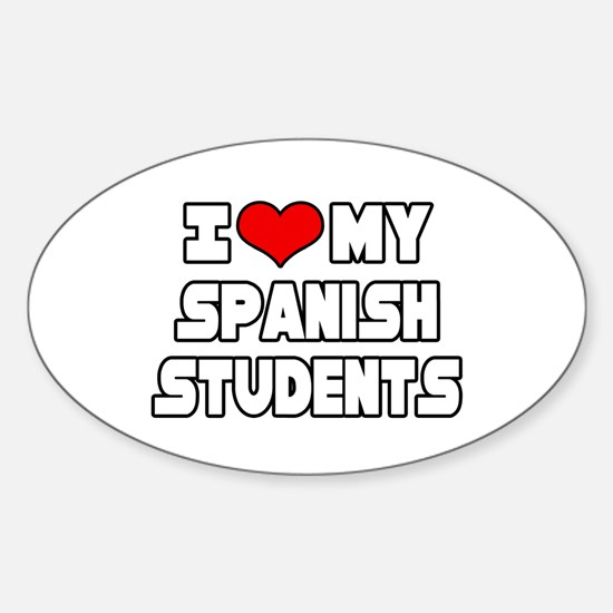 """""""I Love My Spanish Students"""" Oval Decal"""