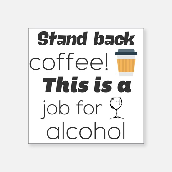 Stand back coffee! This is a job for alcoh Sticker