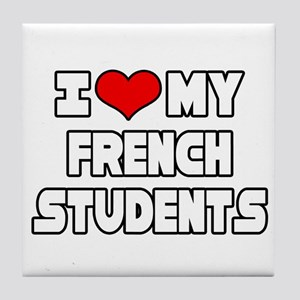 """""""I Love My French Students"""" Tile Coaster"""