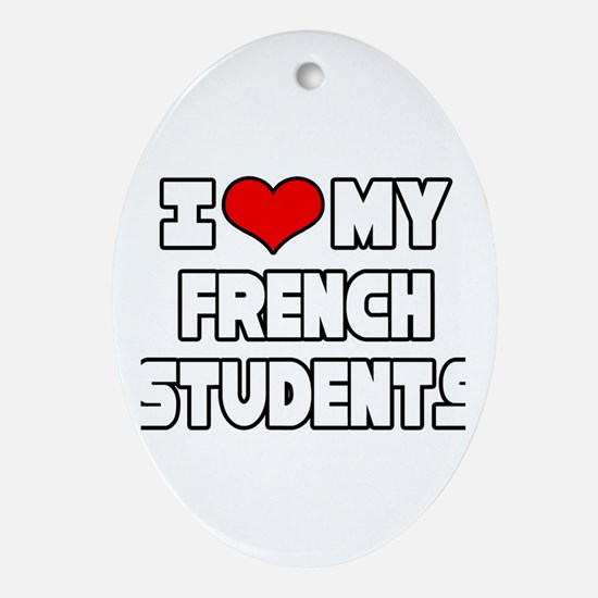 """""""I Love My French Students"""" Oval Ornament"""