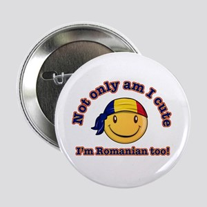 "Not only am I cute, I'm Romanian too! 2.25"" Button"
