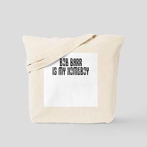 Bob Barr is my homeboy Tote Bag