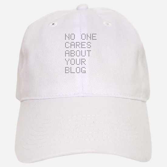 No One Cares About Your Blog Baseball Baseball Cap