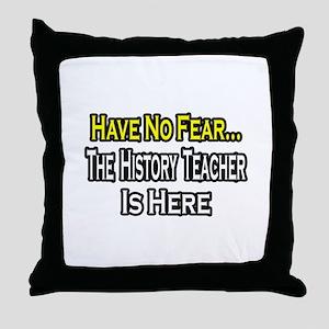 """""""No Fear, History Teacher"""" Throw Pillow"""