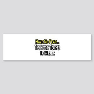"""No Fear, History Teacher"" Bumper Sticker"