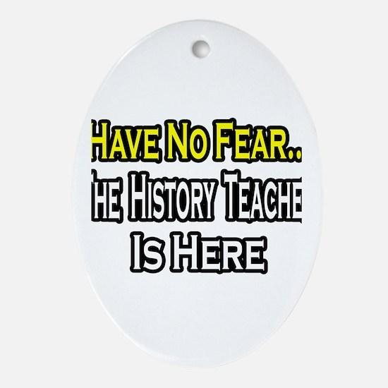 """No Fear, History Teacher"" Oval Ornament"