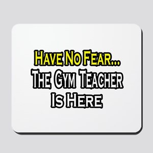 """No Fear, Gym Teacher"" Mousepad"