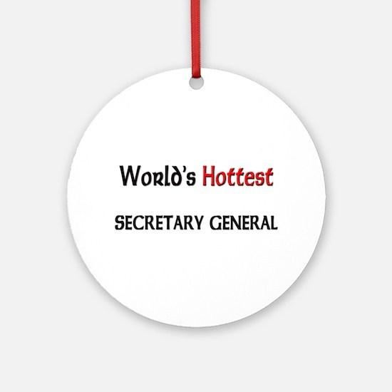 World's Hottest Secretary General Ornament (Round)