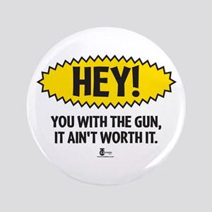 "Hey! You with the Gun 3.5"" Button"