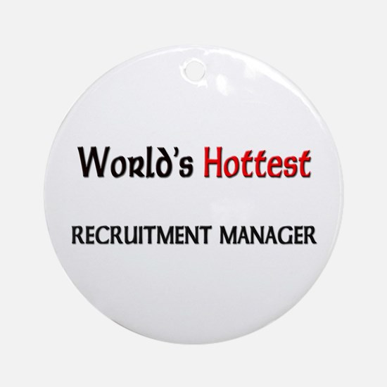 World's Hottest Recruitment Manager Ornament (Roun