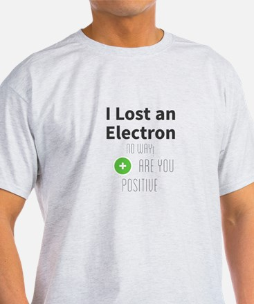 I Lost an Electron. No way! Are You Positi T-Shirt