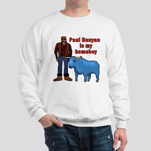 Paul Bunyan is My Homeboy Sweatshirt
