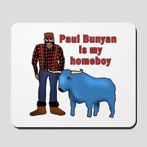 Paul Bunyan is My Homeboy Mousepad