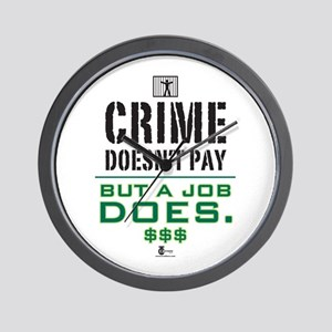 Crime Doesn't Pay But a Job Does Wall Clock