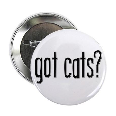 Got Cats? Button