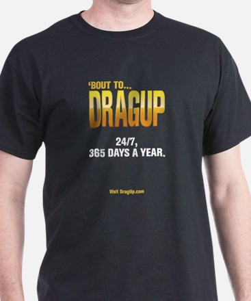 DragUp 24/7 Blk T-Shirt