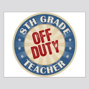 Off Duty 8th Grade Teacher Small Poster