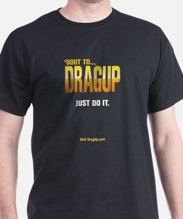 DragUp. Just Do It. Blk T-Shirt