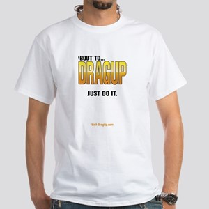DragUp. Just Do It. White T-Shirt