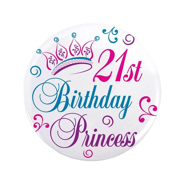 "21st Birthday Princess 3.5"" Button By Letscelebrate"