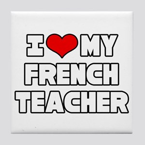 """I Love My French Teacher"" Tile Coaster"