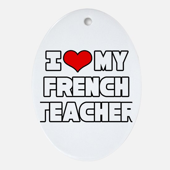 """I Love My French Teacher"" Oval Ornament"