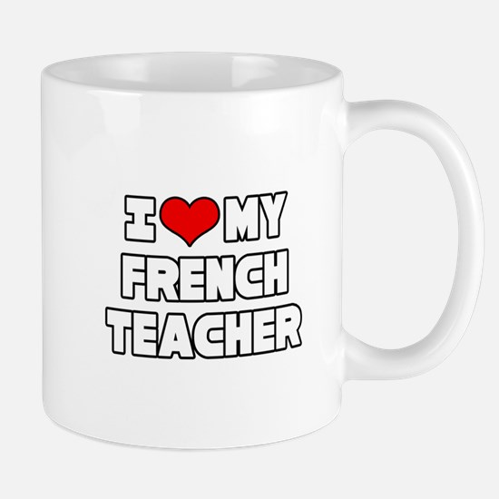 """I Love My French Teacher"" Mug"