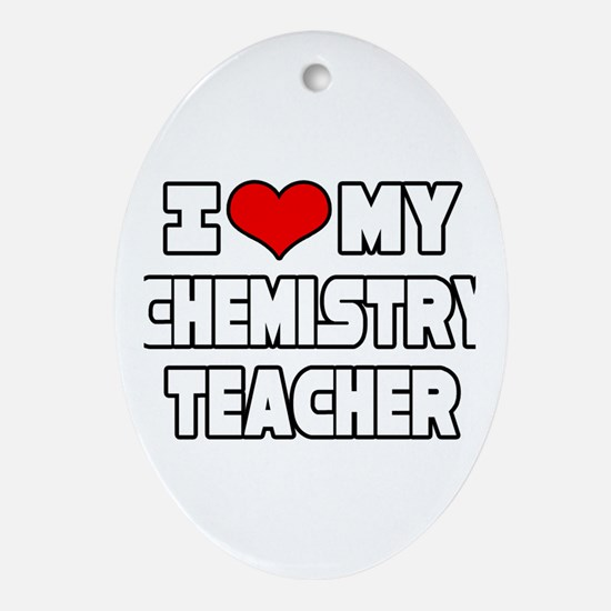 """I Love My Chemistry Teacher"" Oval Ornament"