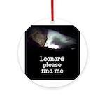 Leonard please find me Ornament (Round)