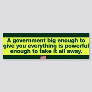 """A government big enough"" Bumper Sticker"