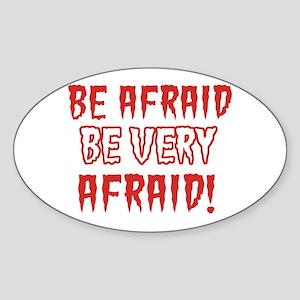 Be afraid, be very afraid Oval Sticker