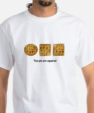 Two Pie Are Squared White T-Shirt