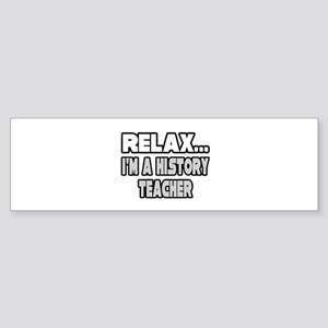 """Relax...History Teacher"" Bumper Sticker"