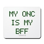 Onc Is My BFF Mousepad
