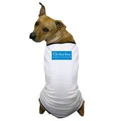 Chihuahua: an expensive toy Dog T-Shirt