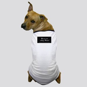 Who are you calling a Weenie? Dog T-Shirt