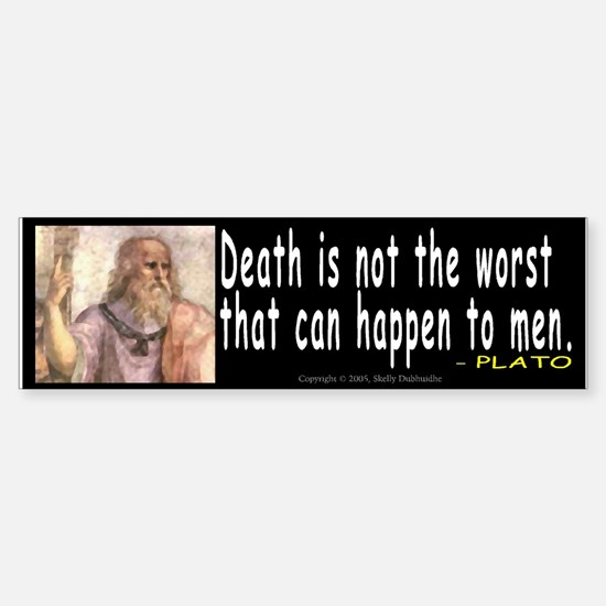 Plato: Death is not the worst Bumper Bumper Bumper Sticker