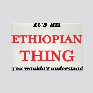 It's an Ethiopian thing, you wouldn&#3 Magnets