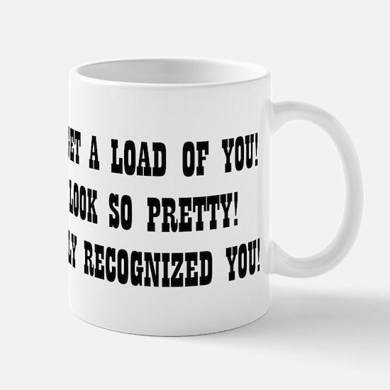 """""""I Hardly Recognized You"""" Mug"""