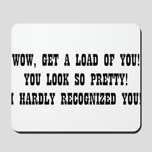 """""""I Hardly Recognized You"""" Mousepad"""