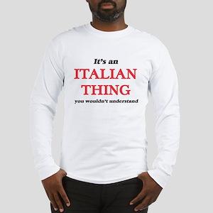 It's an Italian thing, you Long Sleeve T-Shirt