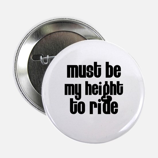 Must be my height to ride Button