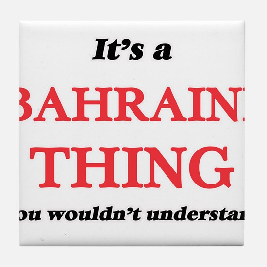 It's a Bahraini thing, you wouldn Tile Coaster