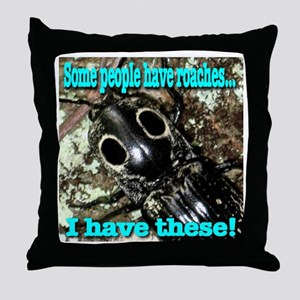 Some people have roaches ... Throw Pillow