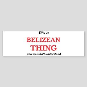 It's a Belizean thing, you woul Bumper Sticker