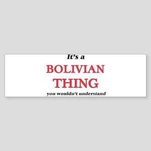 It's a Bolivian thing, you woul Bumper Sticker