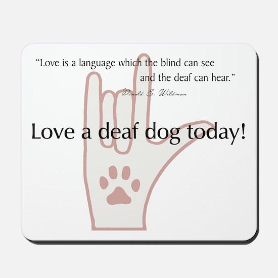 Love a Deaf Dog Today! Mousepad