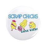 """Wild Chicks 3.5"""" Button"""