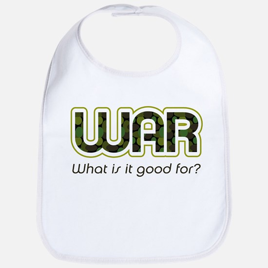 """WAR, what is it good for?"" Bib"